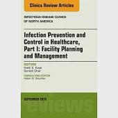 Infection Prevention and Control in Healthcare: Facility Planning and Management, an Issue of Infectious Disease Clinics of Nort