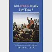 Did Jesus Really Say That ?: A 31-day Bible Experience That Is a Probing Look at the Real Meaning Behind the Teachings of Jesus
