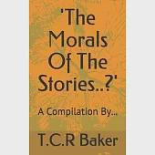 The Morals Of The Stories..?: A Compilation...
