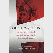 Soldiers of Christ: The Knights Templar and Knights Hospitaller in Medieval Ireland