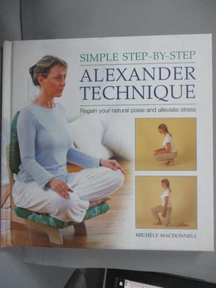 【書寶二手書T1/保健_IPZ】Simple Step-by-Step Alexander Technique: Regain Your Natural Poise and Alleviate Stress_Macdonnell, Michele