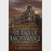 The Jewel of Knightsbridge: The Origins of the Harrods Empire