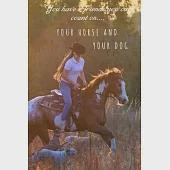 You Have 2 Friends You Can Count On . . . Your Horse and Your Dog: An Awesome Blank Lined Journal for Girls, Teens and Women!