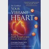 Dr. Cynthia's Your Vibrant Heart: Restoring Health, Strength, and Spirit from the Body's Core