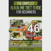 The Simplest Alkaline Diet Guide for Beginners + 46 Easy Recipes: How to Cure Your Body, Lose Weight and Regain Your Life With E