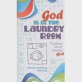 God Is in the Laundry Room: A Women's Bible Study