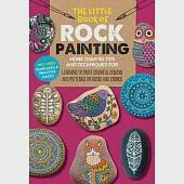 The Little Book of Rock Painting: More Than 50 Tips and Techniques for Learning to Paint Colorful Designs and Patterns on Rocks