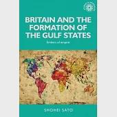 Britain and the Formation of the Gulf States: Embers of Empire