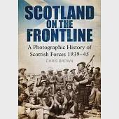 Scotland on the Frontline: A Photographic History of Scottish Forces 1939-45