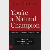 You''re a Natural Champion: Allow Your Self Esteem and Positive Mindset to Shine