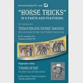 """Horse Tricks: In 2 Parts and Featuring: """"Dr. Sutherland's System of Educating the Horse"""": Together With: """"A Handful of Feats"""""""
