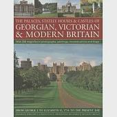 The Palaces, Stately Houses & Castles of Georgian, Victorian and Modern Britain: From George I to Elizabeth II, 1714 to the Pres