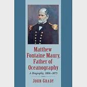 Matthew Fontaine Maury, Father of Oceanography: A Biography, 1806-1873
