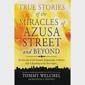 True Stories of the Miracles of Azusa Street and Beyond: Re-live One of the Greastest Outpourings in History That Is Breaking Lo