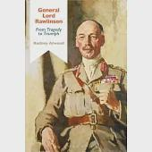 General Lord Rawlinson: From Tragedy to Triumph