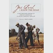Yes, Lord, I Know the Road: A Documentary History of African Americans in South Carolina, 1526-2008