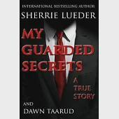 My Guarded Secrets: A True Story