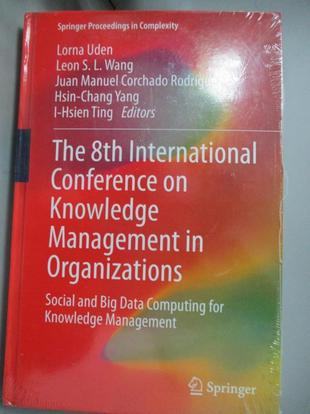【書寶二手書T7/大學資訊_JC8】The 8th International Conference on Knowledge Management in Organizations: Social and Big Data Computing for Knowledge Managemen_Uden, Lorna (EDT)/ Wang, Leon S. L. (EDT)/ Rodriguez, Juan Manuel Corchado (EDT)