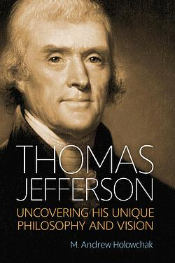 Thomas Jefferson: Uncovering His Unique Philosophy and Vision