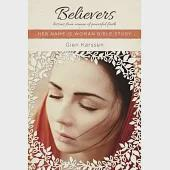 Believers: Lessons from Women of Powerful Faith: Her Name Is Woman Bible Study