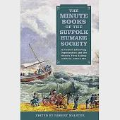 The Minute Books of the Suffolk Humane Society: A Pioneer Lifesaving Organisation and the World's First Sailing Lifeboat, 1806-1