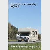 RV Journal and Camping Logbook: Home is where my RV is - RVer Travel Logbook for logging RV campsites and campgrounds - Capture Memories