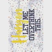 Hang On, Let Me Overthink This - Funny Notebook Gift: A cute hilarious lined journal notebook for jotting down ideas Great gift idea for your overthin