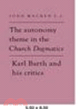 The Autonomy Theme in the Church Dogmatics:Karl Barth and his Critics