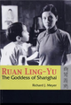 Ruan Ling-Yu : The Goddess of Shanghai (with DVD of The Goddess 神女)
