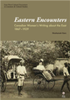 Eastern Encounters:Canadian Women's Writing about the East, 1867-1929
